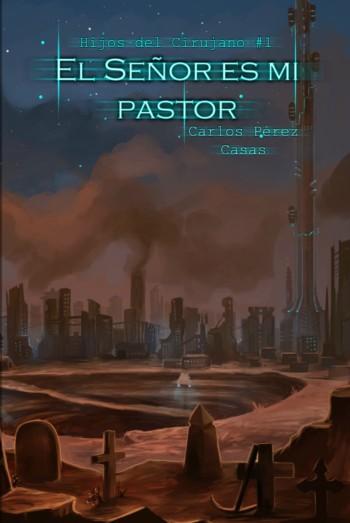 Cubierta de El Señor es mi pastor, de Carlos Pérez Casas. Una novela de fantasía y ciencia ficción.